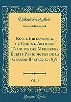 Revue Britannique, Ou Choix d'Articles Traduits Des Meilleurs Écrits Périodiques de la Grande-Bretagne, 1838, Vol. 14 (Classic Reprint)
