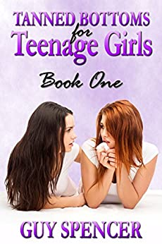 Tanned Bottoms for Teenage Girls: Book One by [Spencer, Guy]