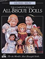 The Complete Book of All-Bisque Dolls