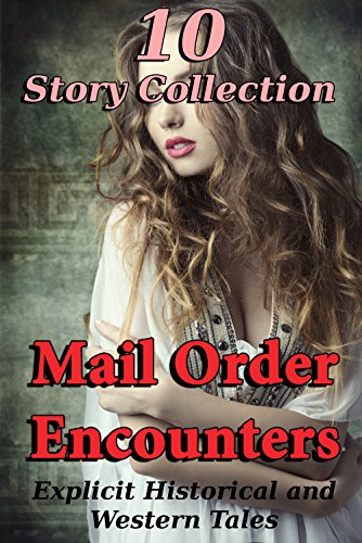 Mail Order Encounters (10 Story Collection of Explicit Historical and Western Tales) (English Edition)