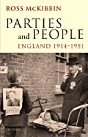 Parties and People: England, 1914-1951 (Ford Lectures 2008 2008)