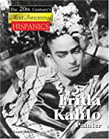Frida Kahlo: Mexican Portrait Artist (The 20th Century's Most Influential Hispanics)