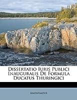 Dissertatio Iuris Publici Inauguralis de Formula Ducatus Thuringici