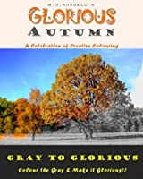 Glorious Autumn: A Grayscale colouring book for adults (Gray to Glorious) (Volume 4) [並行輸入品]