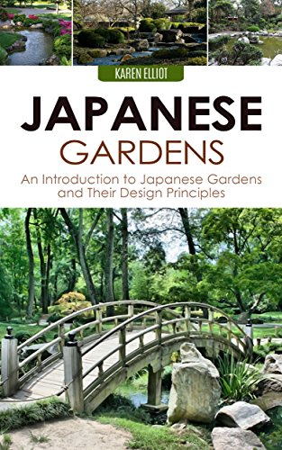 Japanese Gardens: An Introduction To Japanese Gardens And Their Design  Principles (Japanese Gardens,