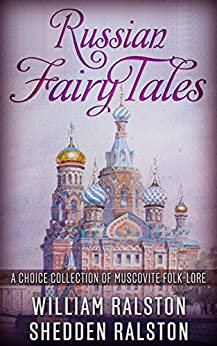 Russian Fairy Tales - A Choice Collection of Muscovite Folk-lore by [William Ralston Shedden Ralston]