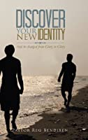 Discover Your New Identity: And Be Changed from Glory to Glory