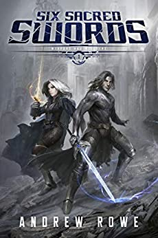 Six Sacred Swords (Weapons and Wielders Book 1) by [Rowe, Andrew]