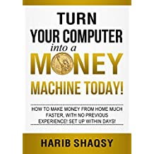 Turn Your Computer into a Money Machine Today: The Simple Path to Wealth, no previous experience, Set up within days!