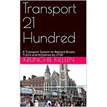 Transport 21 Hundred: A Transport System to Replace Buses, Trains and Airplanes by 2100