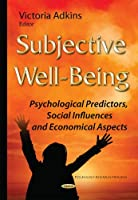 Subjective Wellbeing: Psychological Predictors, Social Influences and Economical Aspects (Psychology Research Progress)