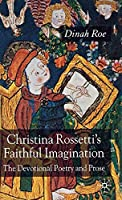 Christina Rossetti's Faithful Imagination: The Devotional Poetry and Prose