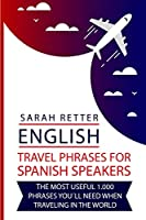 English: Travel Phrases For Spanish Speakers: The most useful 1.000 phrases you´ll need when travelling in the world