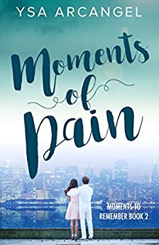 Moments of Pain (Moments to Remember Book 2) by [Arcangel, Ysa]