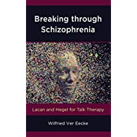 Breaking Through Schizophrenia: Lacan and Hegel for Talk Therapy (New Imago)