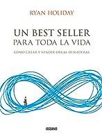 Un best seller para toda la vida / Perennial Seller: Cómo crear y vender obras duraderas / The Art of Making and Marketing Work that Lasts