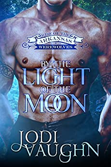 BY THE LIGHT OF THE MOON: RISE OF THE ARKANSAS WEREWOLVES by [Vaughn, Jodi]