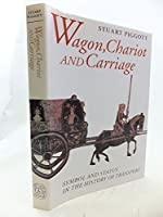 Wagon, Chariot and Carriage: Symbol and Status in the History of Transport