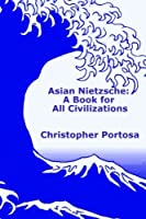 Asian Nietzsche: A Book for All Civilizations Book 1 [並行輸入品]