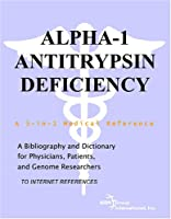 Alpha-1 Antitrypsin Deficiency - A Bibliography and Dictionary for Physicians, Patients, and Genome Researchers