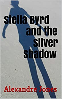 [Jones, Alexandre]のStella Byrd and the Silver Shadow (The Otherworldly Adventures of Stella Byrd and Carolina Finder Book 1) (English Edition)