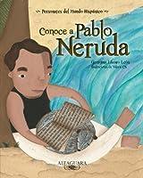 Conoce a Pablo Neruda/ Get to Know Pablo Neruda (Personajes del mundo hispánico/ Historical Figures of the Hispanic World)