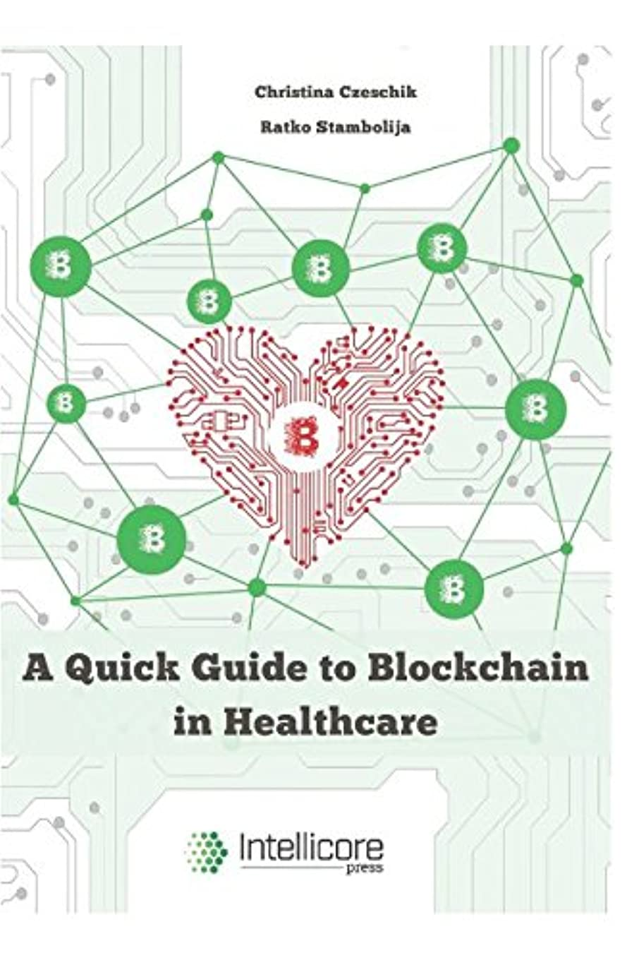 大騒ぎイデオロギー自然公園A Quick Guide to Blockchain in Healthcare (Intellicore Dossiers)