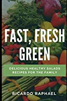 Fast , Fresh , Green - Low Calorie Salads (Think Outside of the Kitchen)