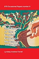 The Origins and Growth of the English Eugenics Movement, 1865-1925 (Sts Occasional Papers)