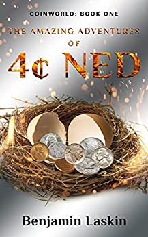 The Amazing Adventures of 4¢ Ned (Coinworld: Book One) by [Laskin, Benjamin]