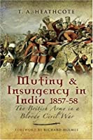 Mutiny and Insurgency in India 1857-1858: The British Army in a Bloody Civil War