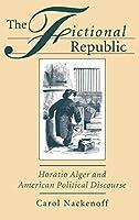 The Fictional Republic: Horatio Alger and American Political Discourse