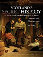 Scotland's Secret History: The Illicit Distilling and Smuggling of Whisky