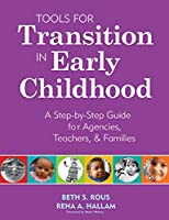 Tools for Transition in Early Childhood: A Step-by-step Guide for Agencies, Teachers, & Families