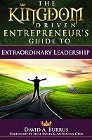 The Kingdom Driven Entrepreneur's Guide to Extraordinary Leadership