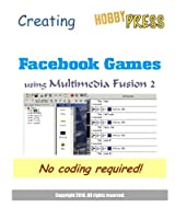 Creating Facebook Games: No coding required! [並行輸入品]