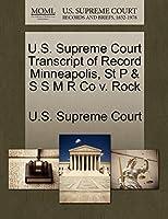 U.S. Supreme Court Transcript of Record Minneapolis, St P & S S M R Co V. Rock