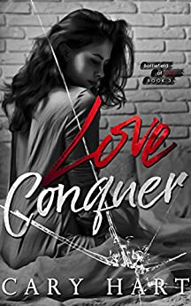 Love Conquer: A Standalone Romance (Battlefield of Love Book 3) by [Hart, Cary]