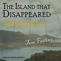 The Island That Disappeared: The Lost History of the Mayflower's Sister Ship and Its Rival Puritan Colony