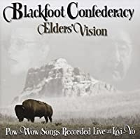 Elders' Vision: Pow-Wow Songs Recorded Live At Kyi-Yo by Blackfoot Confederacy (2013-05-03)