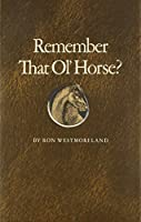 Remember That Ol' Horse? (The Centennial Series of the Association of Former Students, Texas A & M University, No 34)