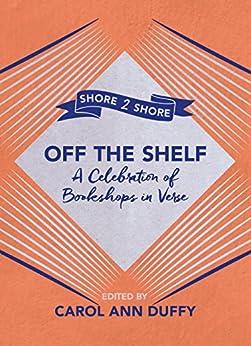 Off The Shelf: A Celebration of Bookshops in Verse by [Ann Duffy, Carol]
