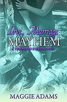 Love, Marriage & Mayhem: A Tempered Steel Novel (Tempered Steel Series Book 4) by [Adams, Maggie]