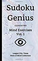 Sudoku Genius Mind Exercises Volume 1: League City, Texas State of Mind Collection