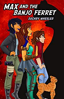 Max and the Banjo Ferret: Book Three of Max and the Multiverse by [Wheeler, Zachry]