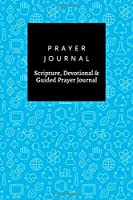 Prayer Journal, Scripture, Devotional & Guided Prayer Journal: Science Hand Drawn Science Doodles  design, Prayer Journal Gift, 6x9, Soft Cover, Matte Finish