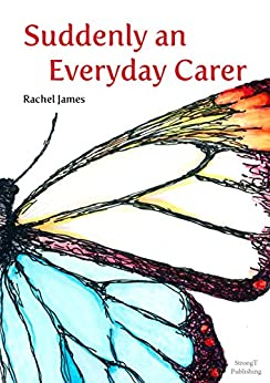 Suddenly an Everyday Carer by [James, Rachel]