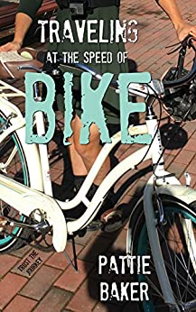 Traveling at the Speed of Bike: It's a memoir. It's a movement. by [Baker, Pattie]