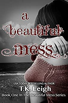 A Beautiful Mess by [Leigh, T.K.]