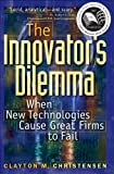 The Innovator's Dilemma: When New Technologies Cause Great Firms to Fail (Management of Innovation and Change Series)